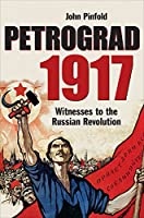 Petrograd 1917: Witnesses to the Russian Revolution