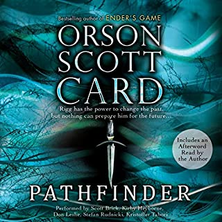 Pathfinder     Book 1              Written by:                                                                                                                                 Orson Scott Card                               Narrated by:                                                                                                                                 Stefan Rudnicki,                                                                                        Kirby Heyborne,                                                                                        Don Leslie,                   and others                 Length: 17 hrs and 41 mins     13 ratings     Overall 4.5