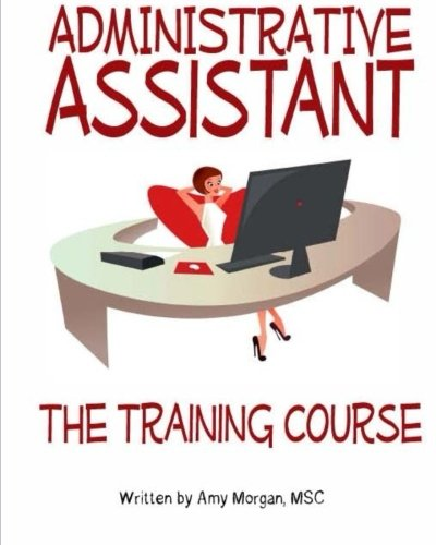 Compare Textbook Prices for Administrative Assistant: The Training Course  ISBN 9781442144705 by Morgan, Amy s.