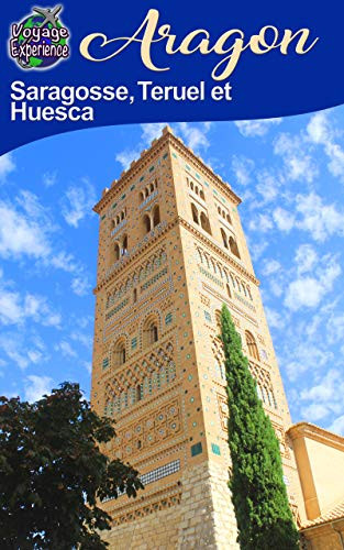 Aragon - Saragosse, Teruel et Huesca (Voyage Experience t. 36) (French Edition)