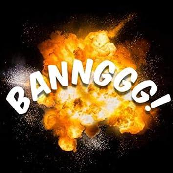 Bannggg!