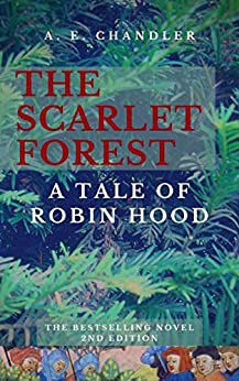 The Scarlet Forest: A Tale of Robin Hood (2nd ed.) by [A. E.  Chandler]