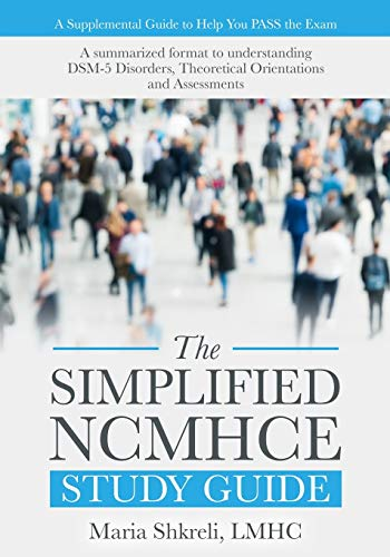 The Simplified NCMHCE Study Guide: A summarized format to understanding DSM-5 Disorders, Theoretical Orientations and As