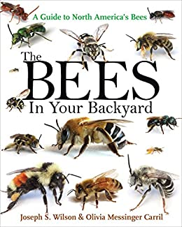 The Bees in Your Backyard: A Guide to North America's Bees by [Joseph S. Wilson, Olivia J. Messinger Carril]