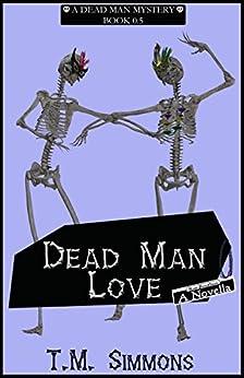 Dead Man Love, a Novella: Dead Man Mystery , Book 0.5 (Dead Man Mysteries) by [T. M.  Simmons]