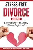Stress-Free Divorce Volume 02: Conversations With Leading Divorce Professionals (Stress-Free Divorce Series) (Volume 2)