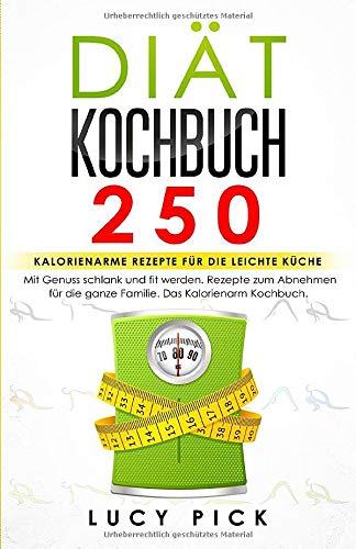 DIÄT KOCHBUCH: 250 kalorienarme Rezepte für die leichte Küche. Mit...