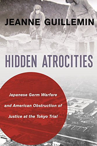 Hidden Atrocities: Japanese Germ Warfare and American Obstruction of Justice at the Tokyo Trial (A Nancy Bernkopf Tucker and Warren I. Cohen Book on American–East Asian Relations) (English Edition)