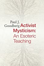Activist Mysticism: An Esoteric Teaching by Paul Goodberg (2014-05-20)