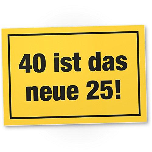 DankeDir! 40 ist das Neue 25- Kunststoff Schild, Geschenk 40. Geburtstag, Geschenkidee Geburtstagsgeschenk Vierzigsten, Geburtstagsdeko/Partydeko/Party Zubehör/Geburtstagskarte