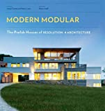 Modern Modular /Anglais: The Prefab Houses of Resolution: 4 Architecture