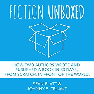 Fiction Unboxed     How Two Authors Wrote and Published a Book in 30 Days, from Scratch, in Front of the World, The Smarter Artist 2              By:                                                                                                                                 Johnny B. Truant,                                                                                        Sean Platt                               Narrated by:                                                                                                                                 Simon Whistler                      Length: 5 hrs and 17 mins     114 ratings     Overall 4.3