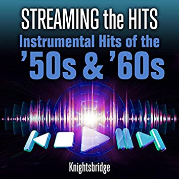 Streaming the Hits - Instrumental Hits of the '50s & '60s