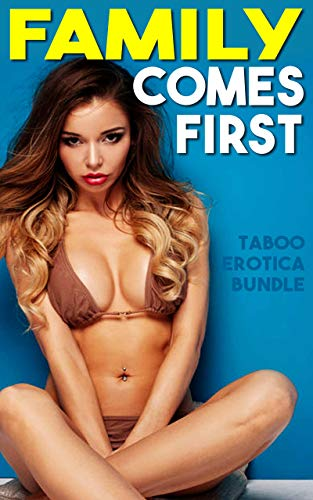 Family Comes First (Taboo Erotica Bundle)
