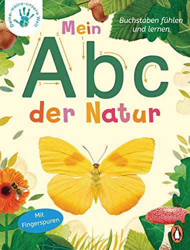 Deine-meine-unsere Welt - Mein Abc der Natur: Buchstaben fühlen und lernen - Pappbilderbuch mit Fingerspuren ab 3 Jahren (Die Deine-meine-unsere-Welt-Reihe, Band 3)