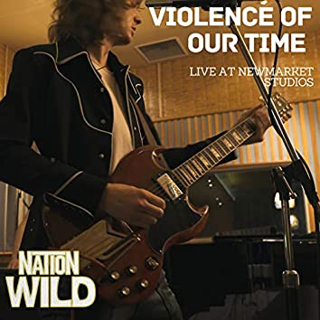 Violence of Our Time (Live at Newmarket  Studios)