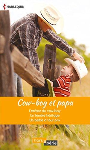 Cow-boy et papa : L'enfant du cow-boy - Un tendre héritage - Un bébé à tout prix (Hors Série)