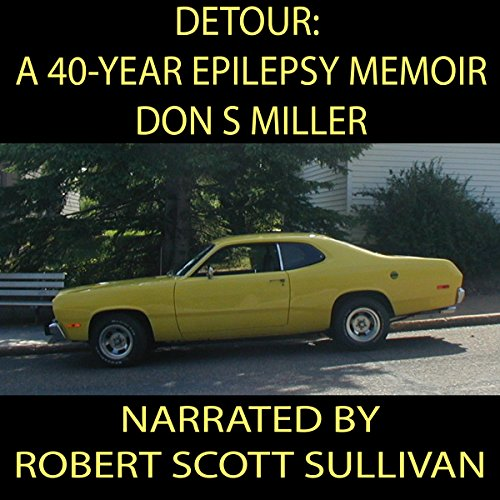 Detour     A 40-Year Epilepsy Memoir              By:                                                                                                                                 Don Miller                               Narrated by:                                                                                                                                 Robert Scott Sullivan                      Length: 3 hrs and 19 mins     1 rating     Overall 5.0