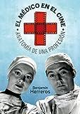 El médico en el cine: Anatomía de una profesión (Cine (t & B))