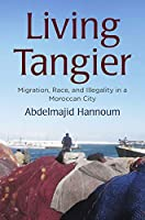 Living Tangier: Migration, Race, and Illegality in a Moroccan City (Contemporary Ethnography)