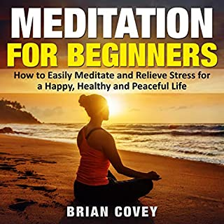 Meditation for Beginners: How to Easily Meditate and Relieve Stress for a Happy, Healthy and Peaceful Life audiobook cover art