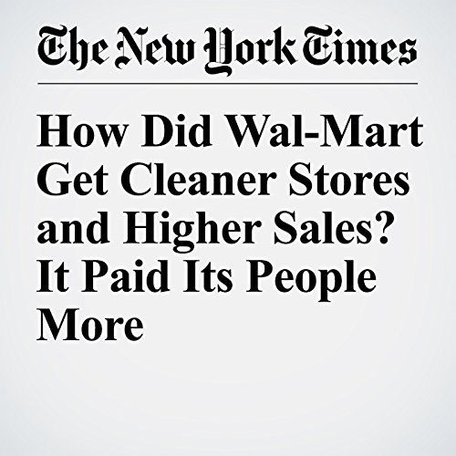 How Did Wal-Mart Get Cleaner Stores and Higher Sales? It Paid Its People More audiobook cover art