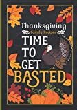 Thanksgiving Family Recipes: Time To Get Basted: Cute And Funny Personalized Recipe Notebook And Cookbook: Blank Recipe Journal To Write In For Women; ... (Thanksgiving Gifts For Cooking Enthusiasts)