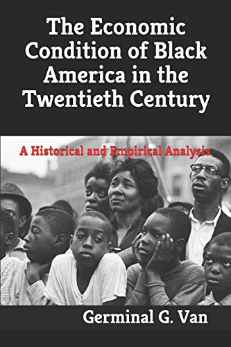 Compare Textbook Prices for The Economic Condition of Black America in the Twentieth Century: A Historical and Empirical Analysis  ISBN 9798649141765 by Van, Germinal G.,Tenety, Kyle Vincent