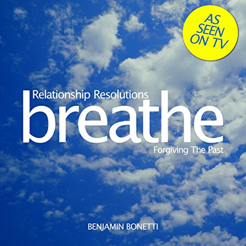 Breathe - Relationship Resolutions: Forgiving the Past audiobook cover art