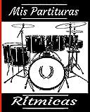 Mis partituras ritmicas: Para principiantes y avanzados que practican o estudian la batería. Partituras en blanco para tambores. Ideas de regalos para ... aniversarios, fiestas...  123 páginas 8x10