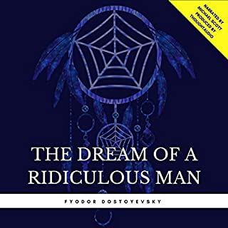 The Dream of a Ridiculous Man                   By:                                                                                                                                 Fyodor Dostoyevsky                               Narrated by:                                                                                                                                 Michael Scott                      Length: 59 mins     17 ratings     Overall 4.2