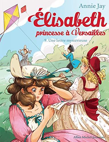Une lettre mystérieuse: Elisabeth, princesse à Versailles - tome 9