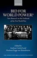 Bid for World Power?: New Research on the Outbreak of the First World War (Studies of the German Historical Institute London)