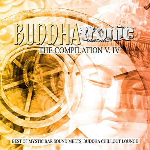 Buddhatronic - the Compilation, Vol. IV (Best of Mystic Bar Sound Meets Buddha Chill out Lounge)
