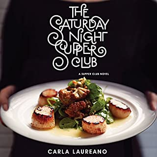 The Saturday Night Supper Club                   By:                                                                                                                                 Carla Laureano                               Narrated by:                                                                                                                                 Teri Schnaubelt                      Length: 9 hrs and 56 mins     26 ratings     Overall 4.4