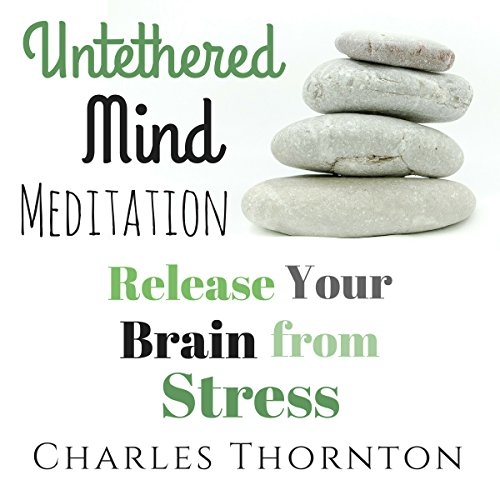 Untethered Mind Meditation: Release Your Brain from Stress audiobook cover art