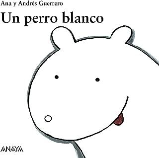 Un perro blanco / A White Dog (Mi Primera Sopa De Libros / My First Soup of Books) (Spanish Edition)