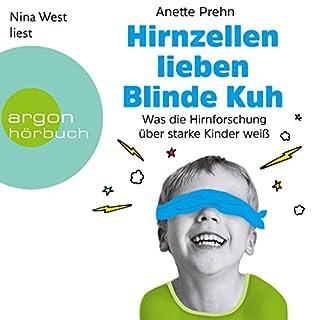 Hirnzellen lieben Blinde Kuh     Was die Hirnforschung über starke Kinder weiß              Autor:                                                                                                                                 Anette Prehn                               Sprecher:                                                                                                                                 Nina West                      Spieldauer: 5 Std. und 34 Min.     40 Bewertungen     Gesamt 4,6