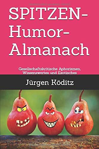 SPITZEN-Humor-Almanach: Gesellschaftskritische Aphorismen, Wissenswertes und Exotisches