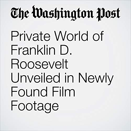 Private World of Franklin D. Roosevelt Unveiled in Newly Found Film Footage copertina