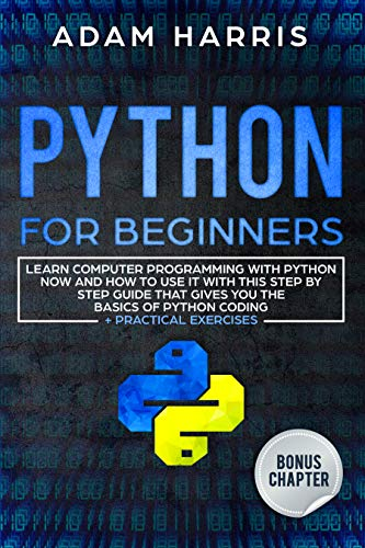 Python for beginners: learn computer programming with python now and how to use it with this step by step guide that gives you the basics of python coding + practical exercises
