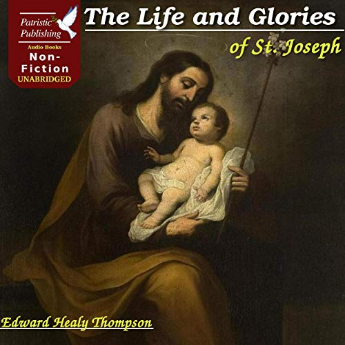The Life and Glories of St. Joseph Audiobook By Edward Healy Thompson cover art
