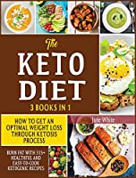 The Keto Diet 3 in 1: How to Get an Optimal Weight Loss Through Ketosis Process. Burn Fat With 315+ Healthful and Easy-to-Cook Ketogenic Recipes