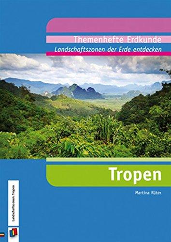 Landschaftszonen der Erde entdecken: Tropen (Themenhefte Erdkunde)