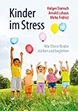 Kinder im Stress: Wie Eltern Kinder stärken und begleiten