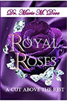 Royal Roses A Cut Above The Rest