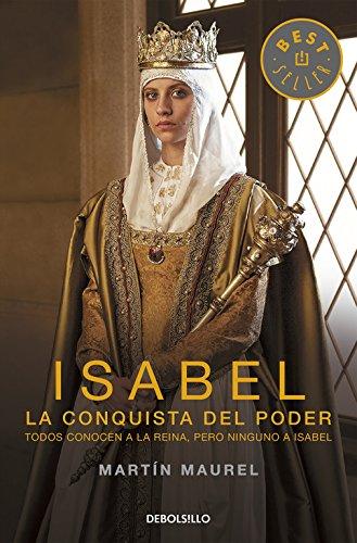 Isabel, la conquista del poder: Todos conocen a la reina, pero ninguno a Isabel (Best Seller)
