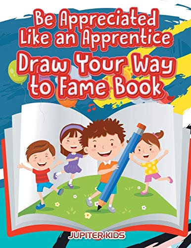 Be Appreciated Like an Apprentice: Draw Your Way to Fame Book