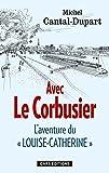 Avec Le Corbusier. L'aventure du Louise-Catherine