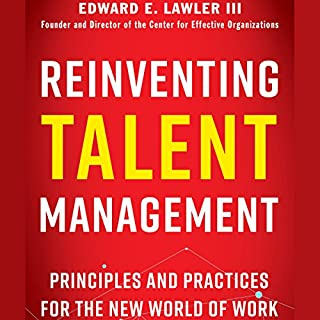 Reinventing Talent Management     Principles and Practices for the New World of Work              By:                                                                                                                                 Edward E. Lawler                               Narrated by:                                                                                                                                 Wayne Shepherd                      Length: 4 hrs and 37 mins     1 rating     Overall 5.0